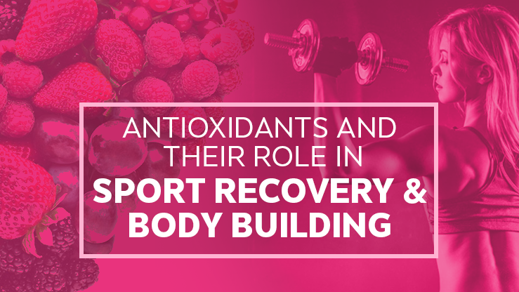 Antioxidants And Their Role In Sport Recovery & Body Building